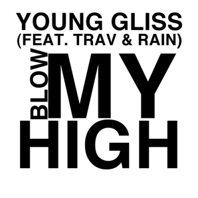 Young Gliss Ft. Rain  Trav #8211; Blow My High