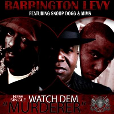 Barrington Levy- Watch Dem (Murderer) (Ft. Snoop Dogg  Mims)