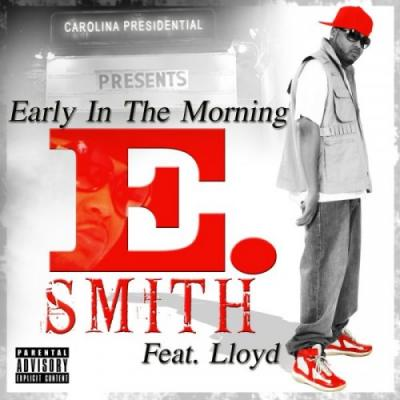 E. Smith- Early In The Morning (Ft. Lloyd)