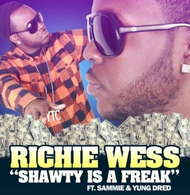 Richie Wess- Shawty Is A Freak (Ft. Sammie  Yung Dred)