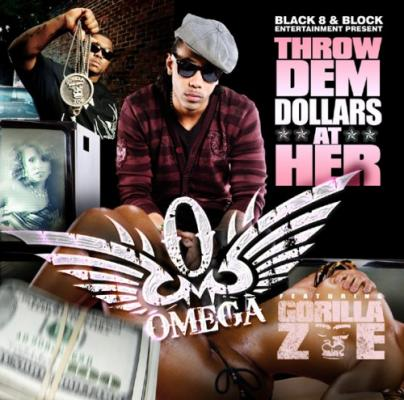 Omega- Throw Dem Dollars (Ft. Gorilla Zoe)