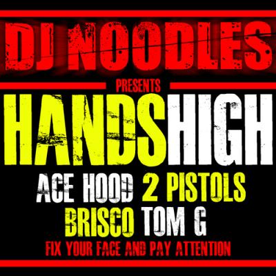 DJ Noodles- Hands High (Ft Ace Hood,Brisco, 2 Pistols  Tom G)