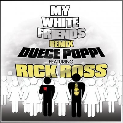 Duece Poppi- My White Friends (Ft. Rick Ross) [No Tags]