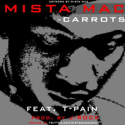 Mista Mac- Carrots (Ft. T-Pain) [prod. by J-Rock)