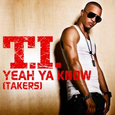 T.I. Yeah Ya Know (Takers) (Dirty)