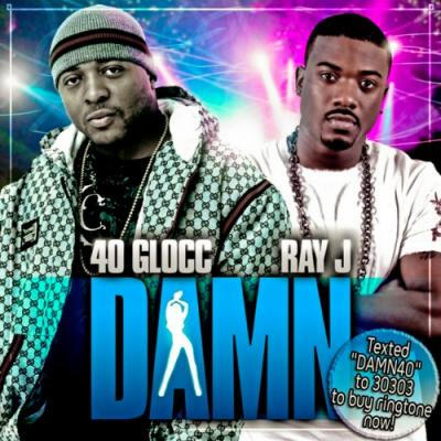 40 Glocc- Damn (Ft. Ray J) [CDQ]
