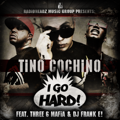 Tino Cochino- I Go Hard (Ft. Three 6 Mafia  DJ Frank E)