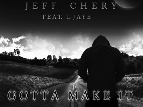Jeff Chery Ft. L Jaye- Gotta Make It