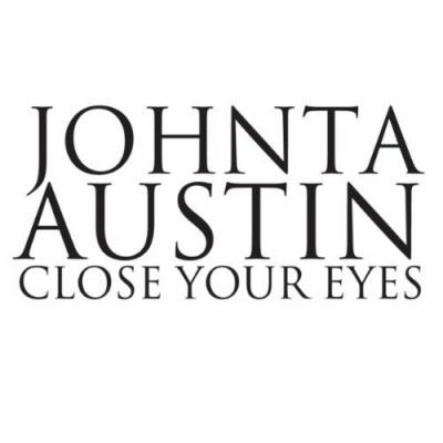 Johnta Austin- Close Your Eyes (Mastered)