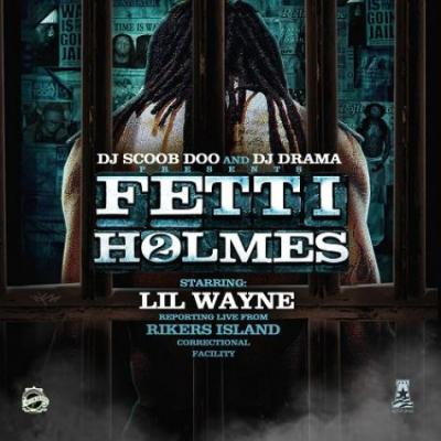 DJ Scoob Doo x DJ Drama Fetti Holmes 2 (Hosted By Lil' Wayne)