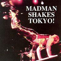 madman_shakes_tokyo.jpg