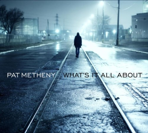 What's It All About Pat Metheny