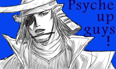 Psyche up guys!