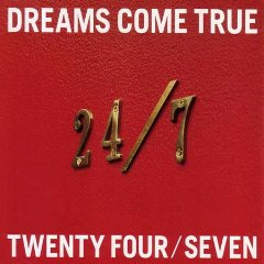 DREAMS COME TRUE「24:7」