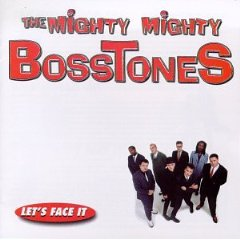 THE MIGHTY MIGHTY BOSSTONES「LETS FACE IT」