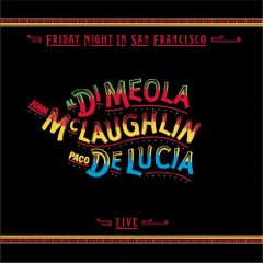 JOHN McLAUGHLIN, AL DI MEOLA  PACO DE LUCIA「FRIDAY NIGHT IN SAN FRANCISCO」