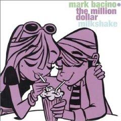 MARK BACINO「THE MILLION DOLLAR MILKSHAKE」