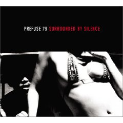 PREFUSE 73「SURROUNDED BY SILENCE」
