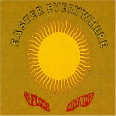 THE 13TH FLOOR ELEVATORS「EASTER EVERYWHERE」