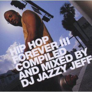 「HIP HOP FOREVER III COMPILED AND MIXED BY DJ JAZZY JEFF」