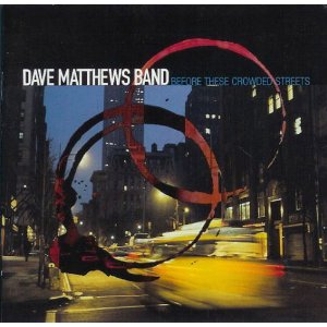DAVE MATTHEWS BAND「BEFORE THESE CROWDED STREETS」